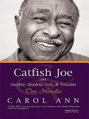 Catfish Joe & Double, Double, Toil, & Trouble