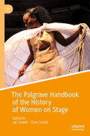 The Palgrave Handbook of the History of Women on Stage Book