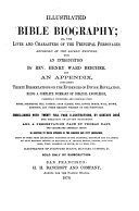 Illustrated Bible Biography  Or  The Lives and Characters of the Principal Personages Recorded in the Sacred Writings
