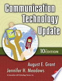 """Communication Technology Update"" by August E. Grant, Jennifer Harman Meadows, Technologies Futures, Inc"
