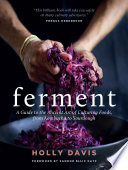 """Ferment: A Guide to the Ancient Art of Culturing Foods, from Kombucha to Sourdough"" by Holly Davis, Sandor Ellix Katz"
