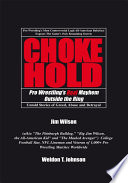 """Chokehold: Pro Wrestling's Real Mayhem Outside the Ring"" by Weldon T. Johnson, Jim Wilson"