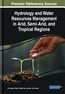 Hydrology and Water Resources Management in Arid  Semi Arid  and Tropical Regions
