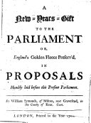 Pdf A New-years-gift to the Parliament, Or, England's Golden Fleece Preserv'd, in Proposals Humbly Laid Before this Present Parliament