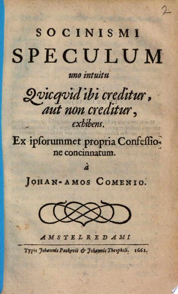 Socinismi speculum uno intuitu quicquid ibi creditur  aut non creditur  exhibens  Ex ipsorummet propria confessione concinnatum