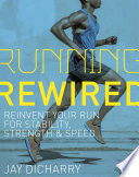 """Running Rewired: Reinvent Your Run for Stability, Strength, and Speed"" by Jay Dicharry"