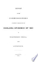 Report of the Commissioners Appointed to Inquire Into the Cholera Epidemic of 1861 in Northern India