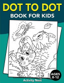 Dot To Dot Book For Kids Ages 8 12