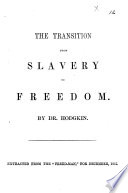 The Transition from Slavery to Freedom     Extracted from the    Freed man     Etc