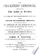 The Cricketers Chronicle Containing The Laws Of Cricket As Revised By The Marylebone Club 1852 With Copious Explanatory Remarks To Which Is Added An Abstract Of The Averages Of 1851 And Other Information Compiled By J W Burden