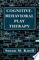 """Cognitive-Behavioral Play Therapy"" by Susan M. Knell"