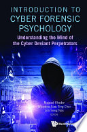 Introduction To Cyber Forensic Psychology  Understanding The Mind Of The Cyber Deviant Perpetrators