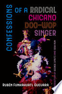 Confessions of a Radical Chicano Doo Wop Singer