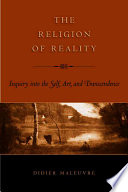 The Religion of Reality  : Inquiry Into the Self, Art, and Transcendence