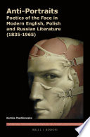 Anti Portraits  Poetics of the Face in Modern English  Polish and Russian Literature  1835 1965