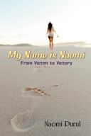 My Name Is Naomi  From Victim to Victory