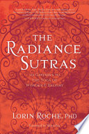 """The Radiance Sutras: 112 Gateways to the Yoga of Wonder and Delight"" by Lorin Roche, Shiva Rea"