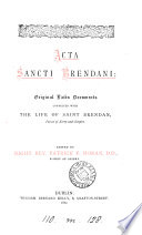 Acta sancti Brendani  original Lat  documents connected with the life of saint Brendan  ed  by P F  Moran
