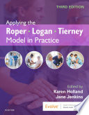 """Applying the Roper-Logan-Tierney Model in Practice E-Book"" by Karen Holland, Jane Jenkins"