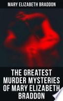 The Greatest Murder Mysteries of Mary Elizabeth Braddon