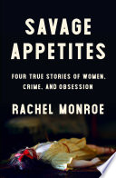 link to Savage appetites : four true stories of women, crime, and obsession in the TCC library catalog
