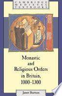 Monastic and Religious Orders in Britain, 1000-1300