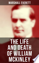 The Life and Death of William McKinley