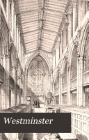 Westminster  Memorials of the City  Saint Peter s College  the Parish Churches  Palaces  Streets  and Worthies