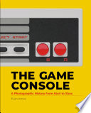 """The Game Console: A Photographic History from Atari to Xbox"" by Evan Amos"
