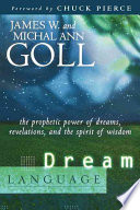 """""""Dream Language: The Prophetic Power of Dreams, Revelations, and the Spirit of Wisdom"""" by James W. Goll, Michal Ann Goll"""