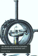 The Theory and Practice of Absolute Measurements in Electricity and Magnetism
