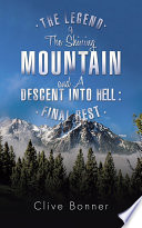 Read Online The Legend Of The Shining Mountain And A Descent Into Hell : Final rest For Free