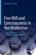 Free Will and Consciousness in the Multiverse