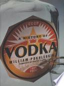 """A History of Vodka"" by Вильям Васильевич Похлебкин, Vilʹi︠a︡m Vasilʹevich Pokhlebkin, William Pokhlebkin, Renfrey Clarke"