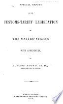 Special Report on the Customs tariff Legislation of the United States