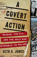 A Covert Action: Reagan, the CIA, and the Cold War Struggle in Poland Book