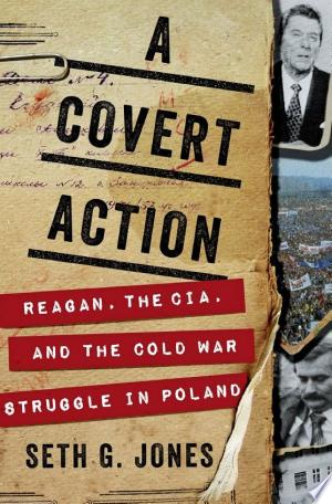 Download A Covert Action: Reagan, the CIA, and the Cold War Struggle in Poland PDF
