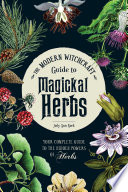 """The Modern Witchcraft Guide to Magickal Herbs: Your Complete Guide to the Hidden Powers of Herbs"" by Judy Ann Nock"