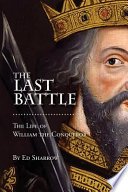 The Last Battle  : The Life of William the Conqueror