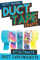 Duct Tape Crafts 3rd Edition