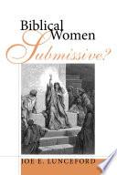 Biblical Women—Submissive?