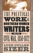 The Political Work Of Northern Women Writers And The Civil War 1850 1872 Book PDF