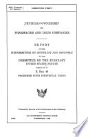 Physician-ownership in pharmacies and drug companies : Report of the Subcommittee on Antitrust and Monopoly ... pursuant to S. Res. 40, together with individual views