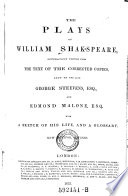 The Plays of William Shakspeare  Accurately Printed from the Text of the Corrected Copies  Left by the Late George Steevens  and Edmond Malone  with a Sketch of His Life  and a Glossary  New Ed  Rev