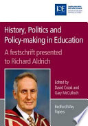 History, Politics and Policy-making in Education  : A Festschrift Presented to Richard Aldrich
