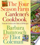 """The Four Season Farm Gardener's Cookbook: From the Garden to the Table in 120 Recipes"" by Barbara Damrosch, Eliot Coleman"