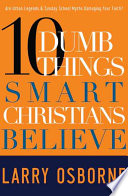 Ten Dumb Things Smart Christians Believe
