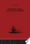 Travels in India  Ceylon and Borneo
