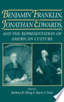 Benjamin Franklin  Jonathan Edwards  and the Representation of American Culture