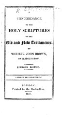 A Concordance to the Holy Scriptures ... By the Rev. John Brown